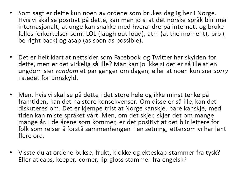 Som sagt er dette kun noen av ordene som brukes daglig her i Norge