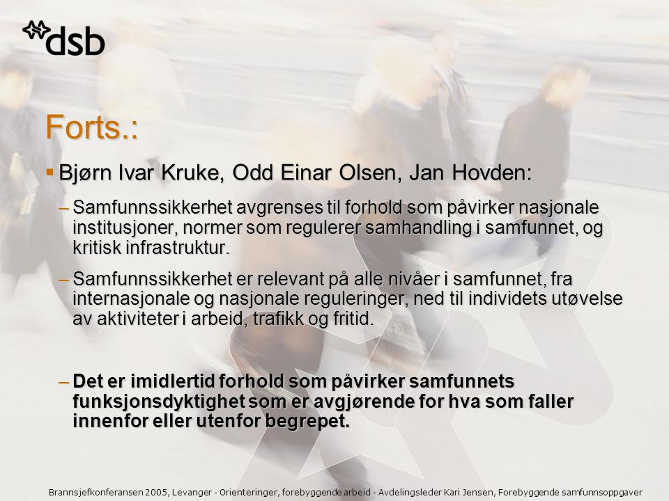 Forts.: Bjørn Ivar Kruke, Odd Einar Olsen, Jan Hovden: