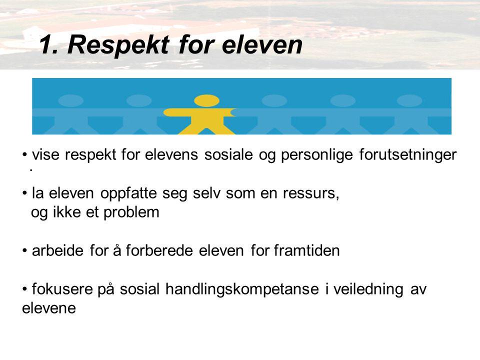 1. Respekt for eleven . vise respekt for elevens sosiale og personlige forutsetninger.