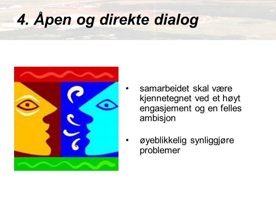 4. Åpen og direkte dialog samarbeidet skal være kjennetegnet ved et høyt engasjement og en felles ambisjon.