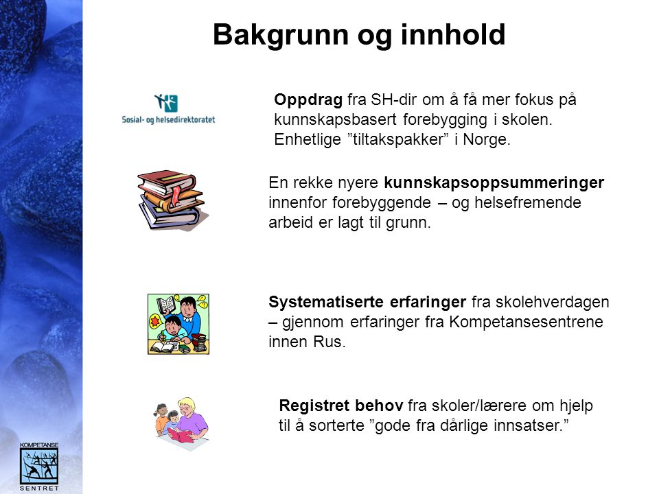 Bakgrunn og innhold Oppdrag fra SH-dir om å få mer fokus på kunnskapsbasert forebygging i skolen. Enhetlige tiltakspakker i Norge.