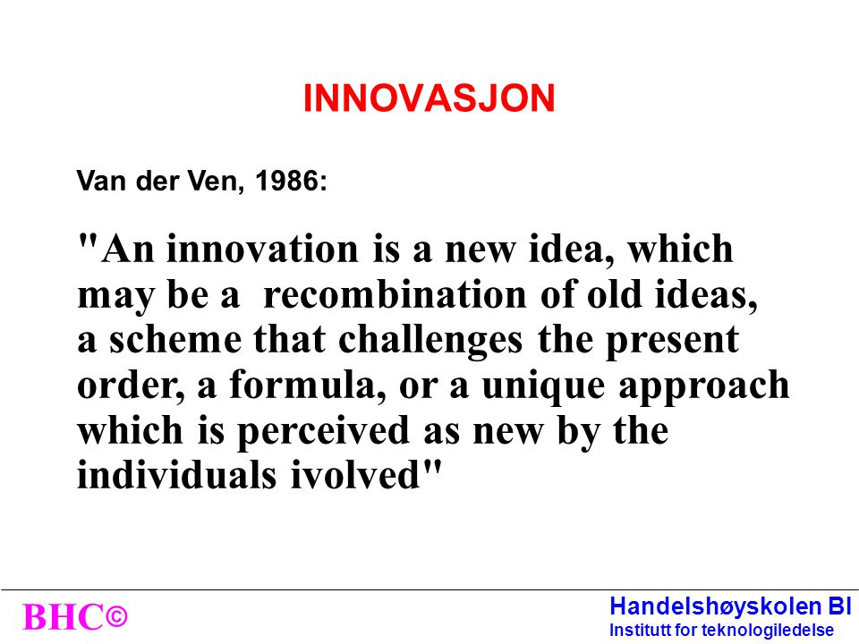 An innovation is a new idea, which