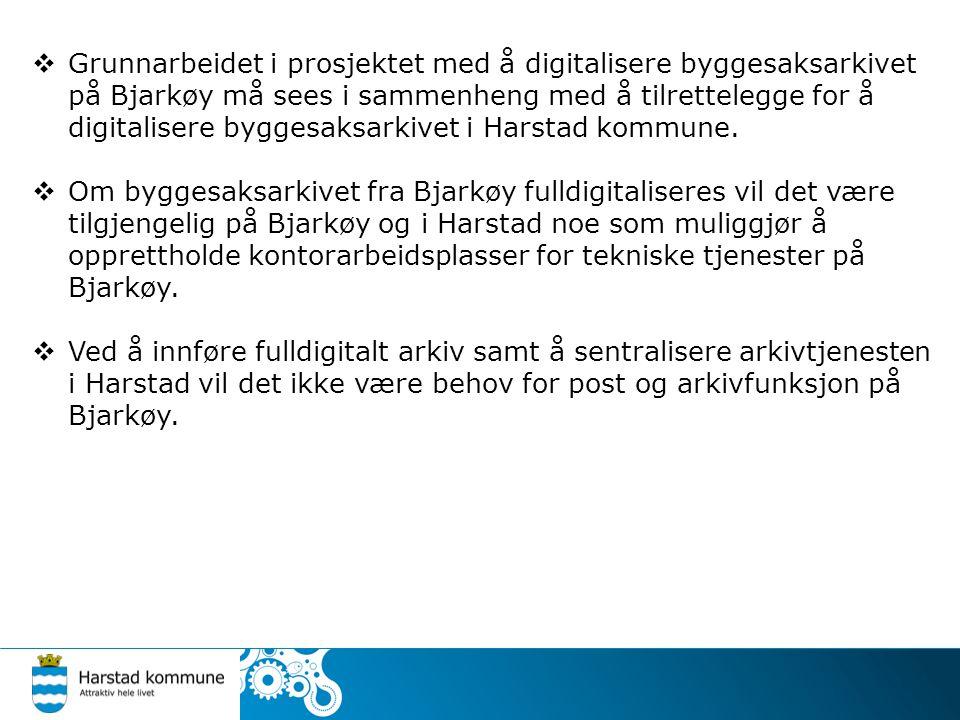 Grunnarbeidet i prosjektet med å digitalisere byggesaksarkivet på Bjarkøy må sees i sammenheng med å tilrettelegge for å digitalisere byggesaksarkivet i Harstad kommune.