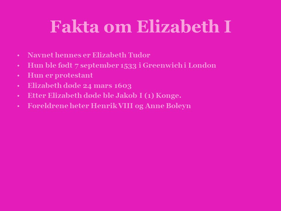 Fakta om Elizabeth I Navnet hennes er Elizabeth Tudor
