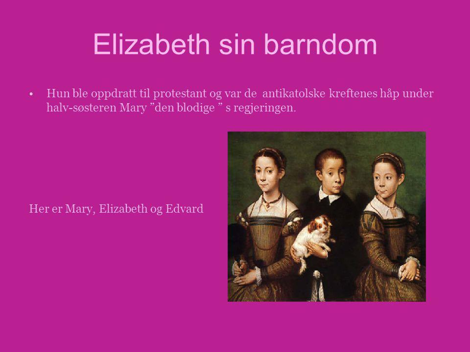 Elizabeth sin barndom Hun ble oppdratt til protestant og var de antikatolske kreftenes håp under halv-søsteren Mary den blodige s regjeringen.