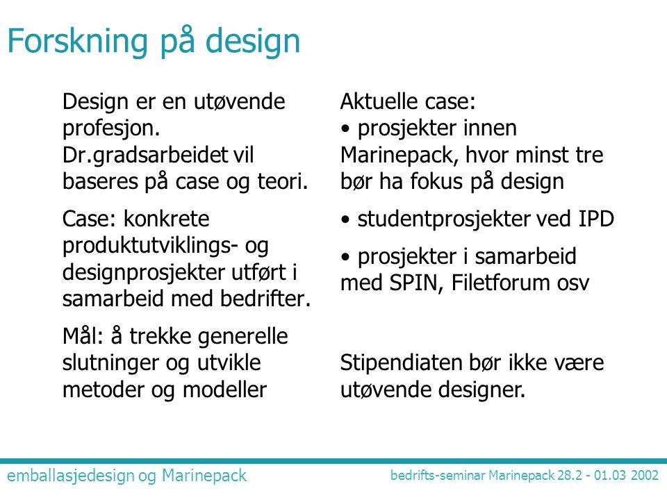 Forskning på design Design er en utøvende profesjon. Dr.gradsarbeidet vil baseres på case og teori.