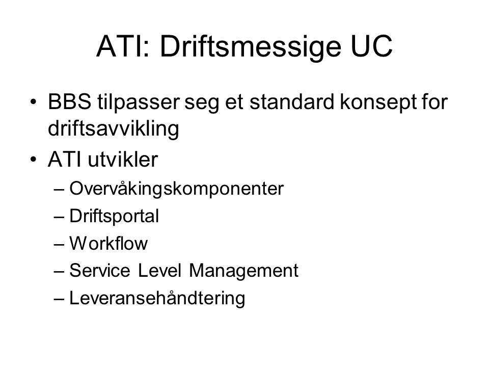 ATI: Driftsmessige UC BBS tilpasser seg et standard konsept for driftsavvikling. ATI utvikler. Overvåkingskomponenter.