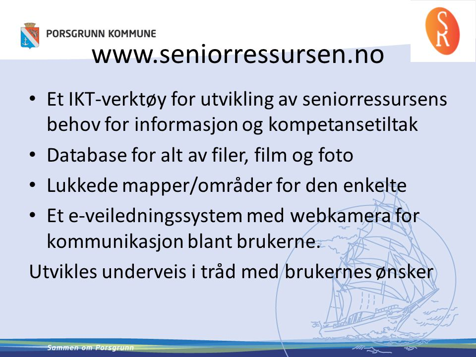 www.seniorressursen.no Et IKT-verktøy for utvikling av seniorressursens behov for informasjon og kompetansetiltak.
