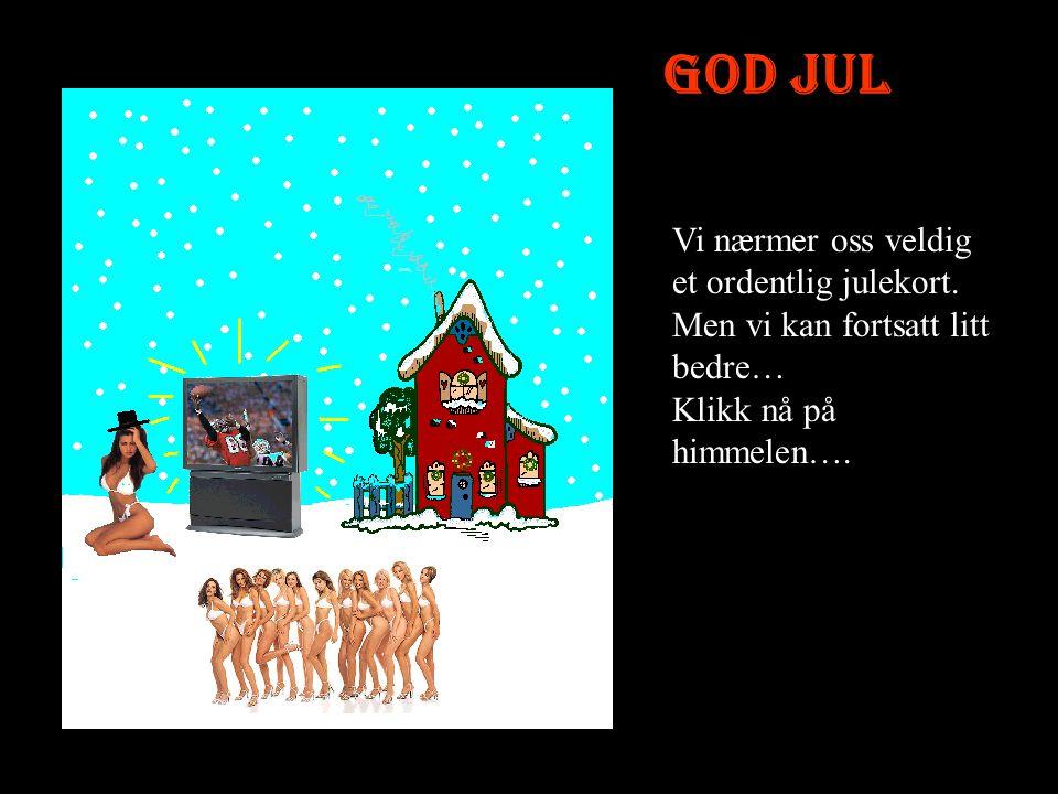 God Jul Vi nærmer oss veldig et ordentlig julekort.