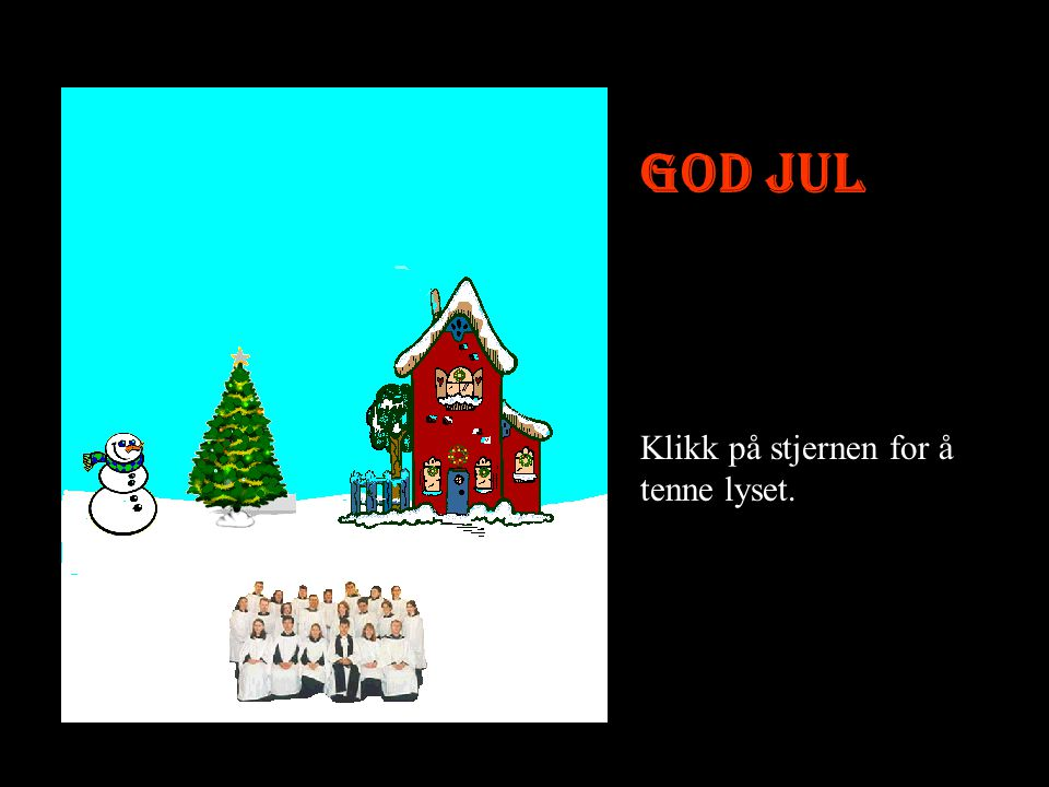 God jul Klikk på stjernen for å tenne lyset.