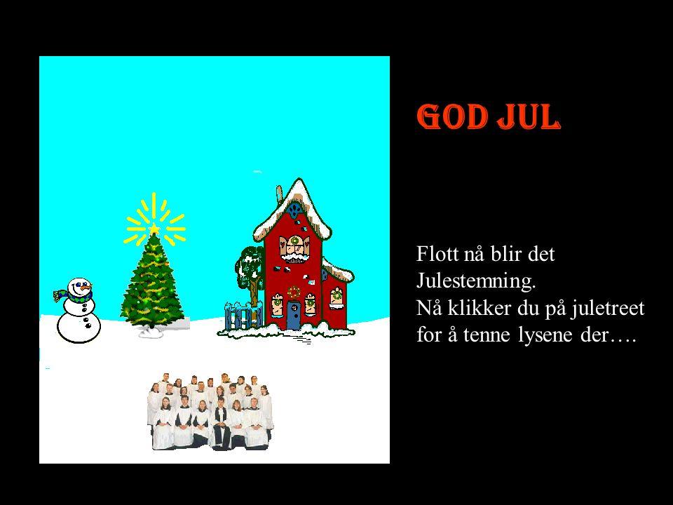 God Jul Flott nå blir det Julestemning. Nå klikker du på juletreet