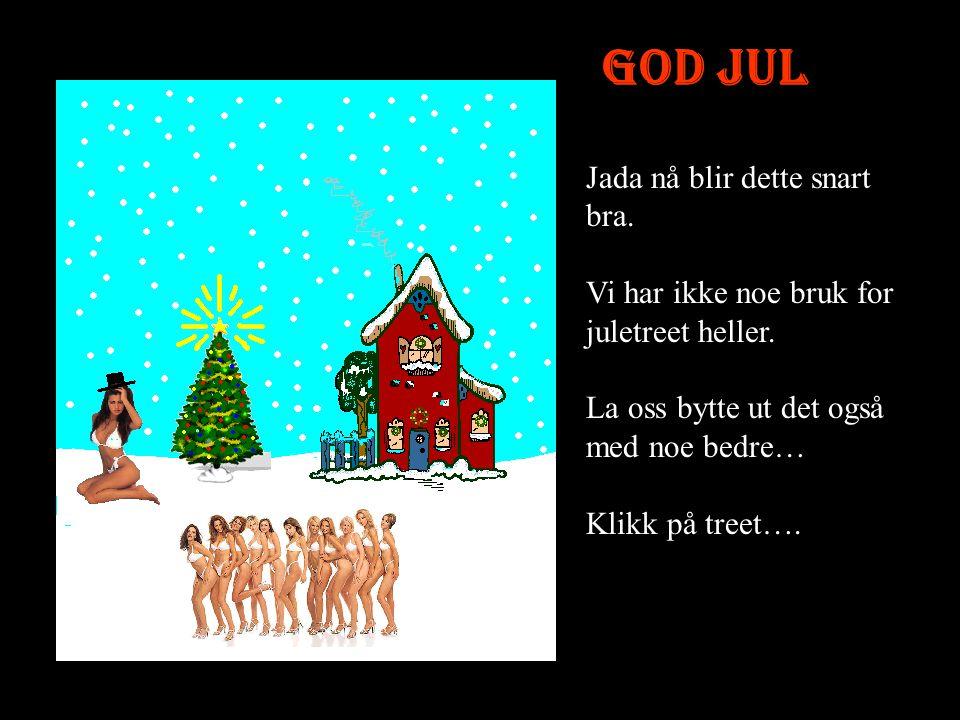 God Jul Jada nå blir dette snart bra.