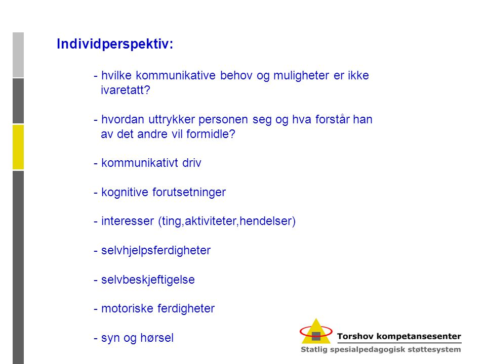 Individperspektiv: - hvilke kommunikative behov og muligheter er ikke