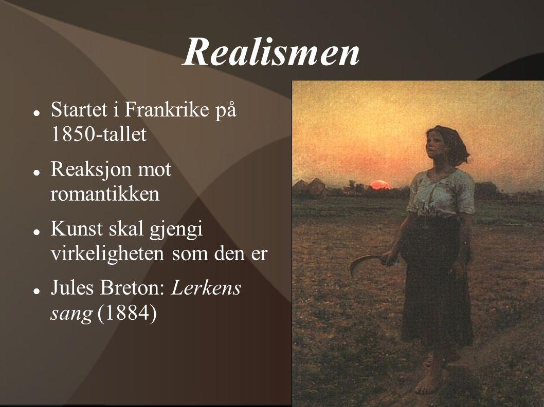 Realismen Startet i Frankrike på 1850-tallet Reaksjon mot romantikken