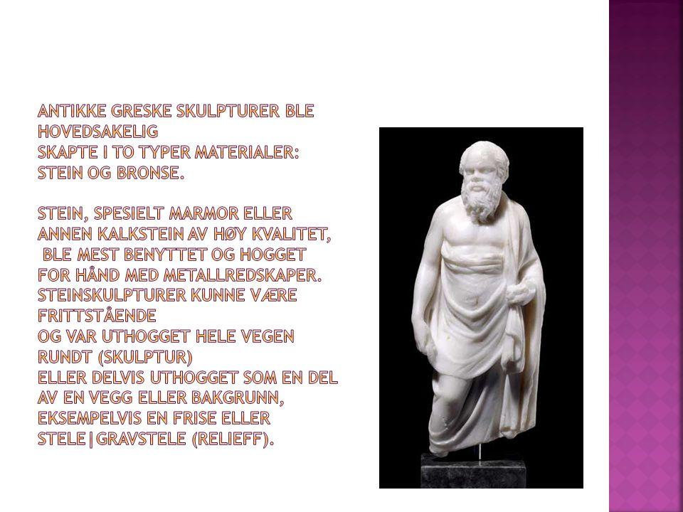 Antikke greske skulpturer ble hovedsakelig skapte i to typer materialer: stein og bronse.