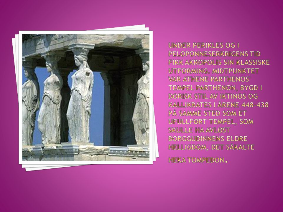 Under Perikles og i Peloponneserkrigens tid fikk Akropolis sin klassiske utforming.