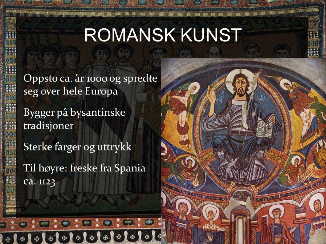 ROMANSK KUNST Oppsto ca. år 1000 og spredte seg over hele Europa