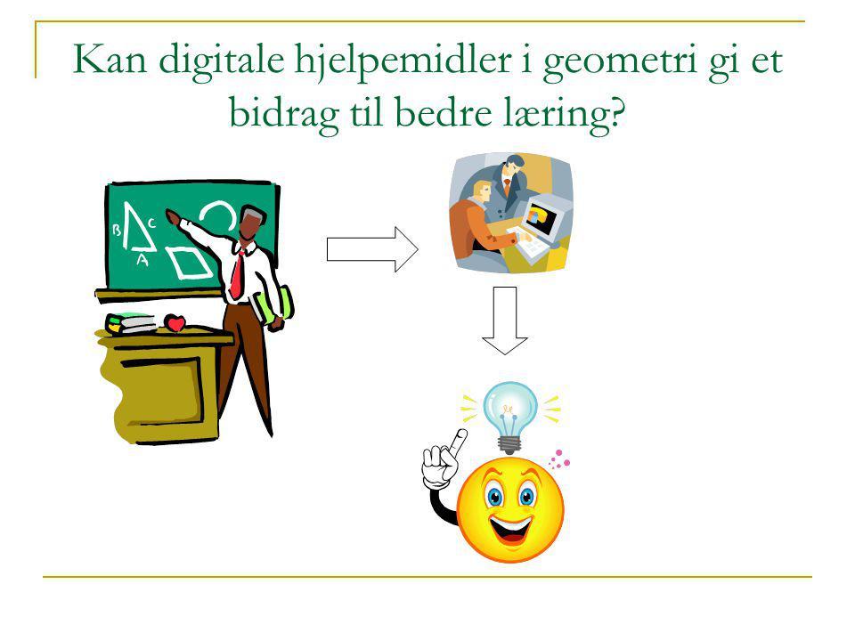 Kan digitale hjelpemidler i geometri gi et bidrag til bedre læring