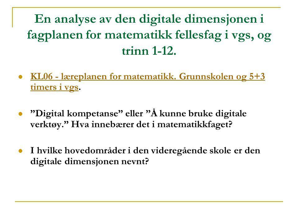 En analyse av den digitale dimensjonen i fagplanen for matematikk fellesfag i vgs, og trinn 1-12.