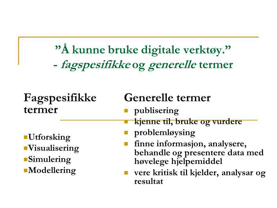Å kunne bruke digitale verktøy. - fagspesifikke og generelle termer