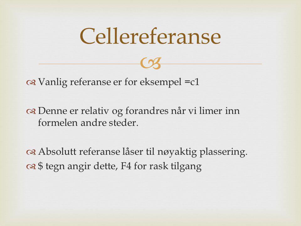 Cellereferanse Vanlig referanse er for eksempel =c1