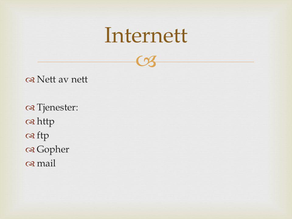 Internett Nett av nett Tjenester: http ftp Gopher mail