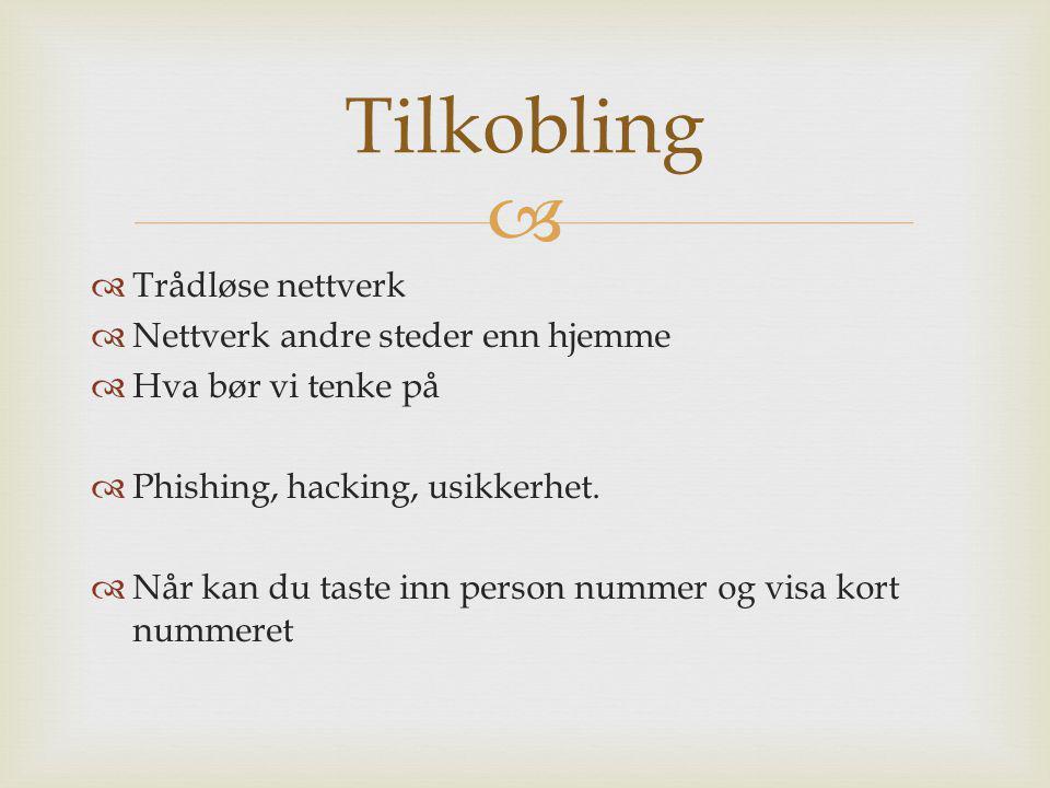 Tilkobling Trådløse nettverk Nettverk andre steder enn hjemme