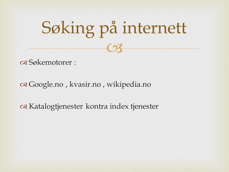 Søking på internett Søkemotorer : Google.no , kvasir.no , wikipedia.no