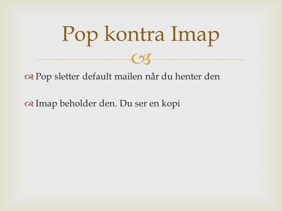Pop kontra Imap Pop sletter default mailen når du henter den