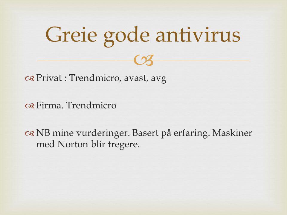 Greie gode antivirus Privat : Trendmicro, avast, avg Firma. Trendmicro