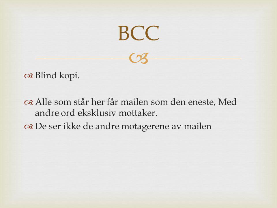 BCC Blind kopi. Alle som står her får mailen som den eneste, Med andre ord eksklusiv mottaker.