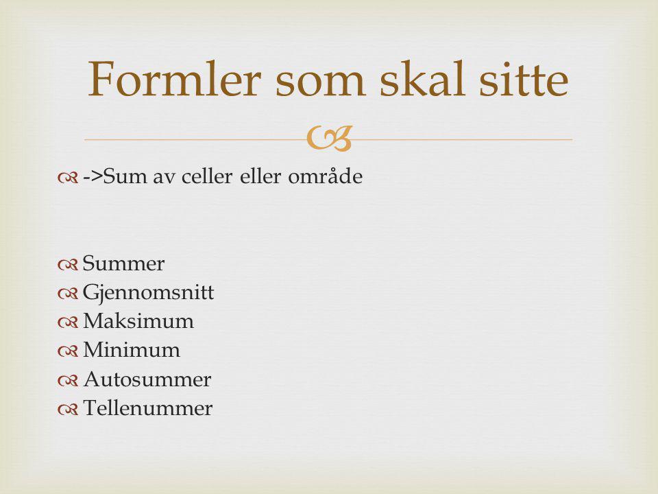 Formler som skal sitte ->Sum av celler eller område Summer