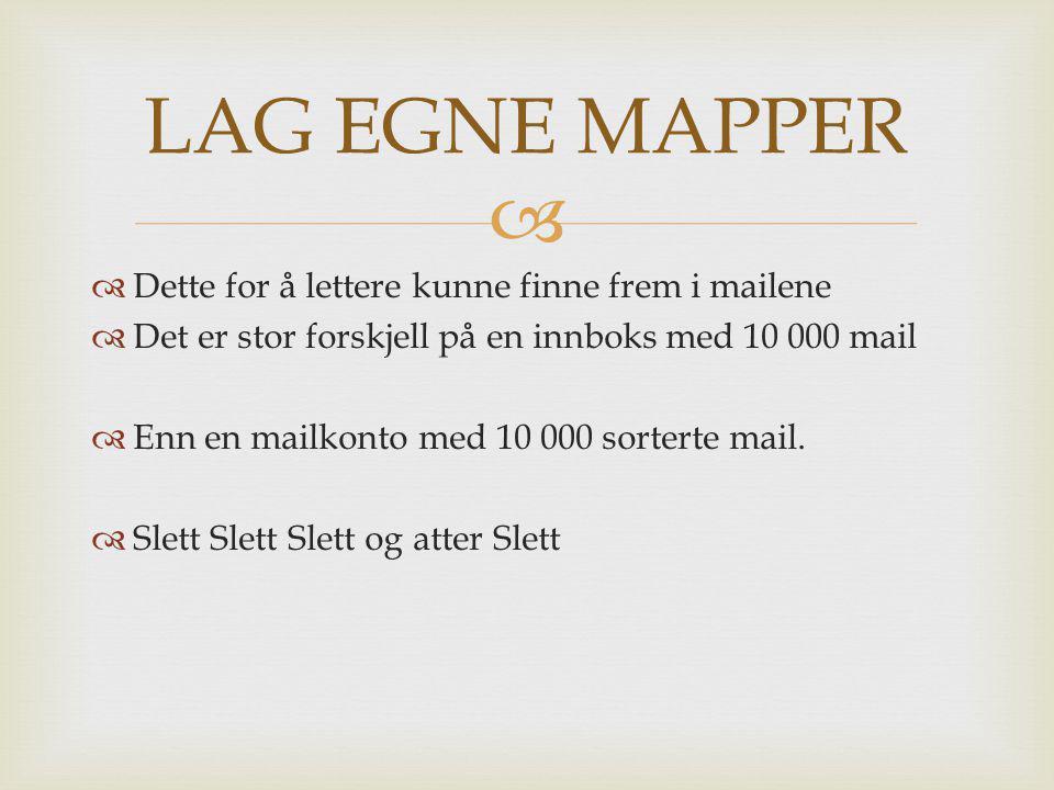 LAG EGNE MAPPER Dette for å lettere kunne finne frem i mailene