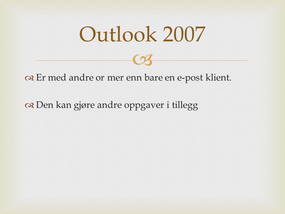 Outlook 2007 Er med andre or mer enn bare en e-post klient.