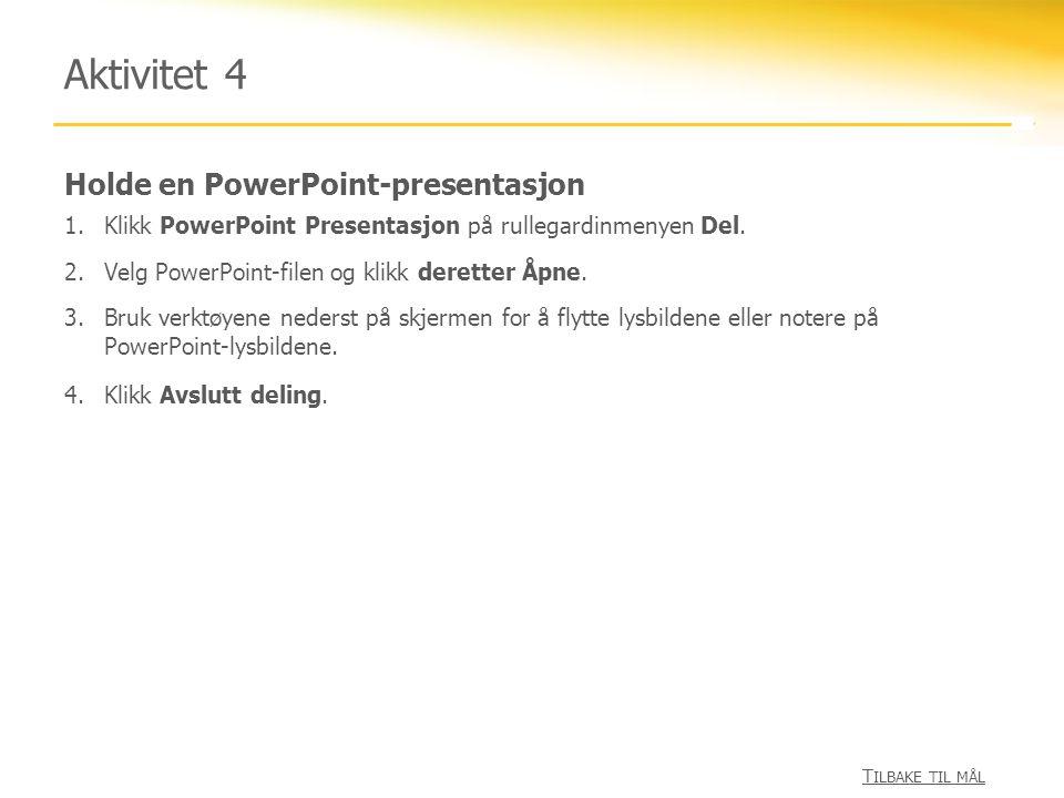 Aktivitet 4 Holde en PowerPoint-presentasjon Tilbake til mål
