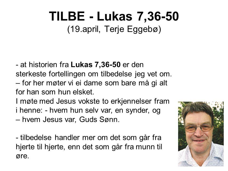 TILBE - Lukas 7,36-50 (19.april, Terje Eggebø)