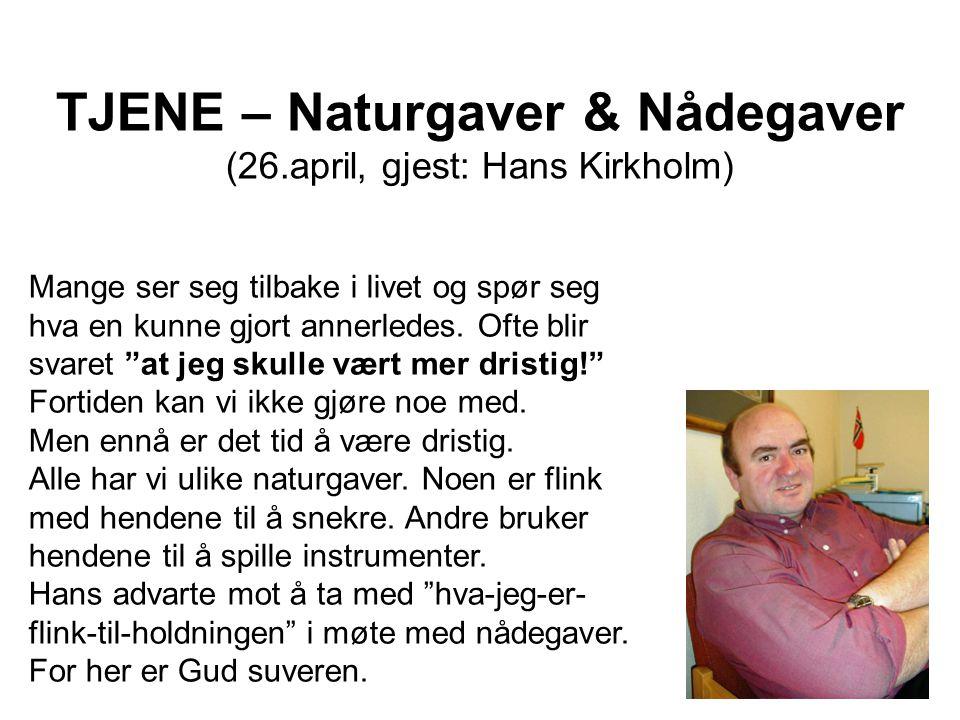 TJENE – Naturgaver & Nådegaver (26.april, gjest: Hans Kirkholm)