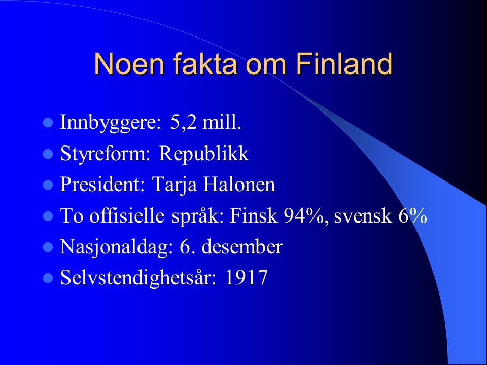 Noen fakta om Finland Innbyggere: 5,2 mill. Styreform: Republikk