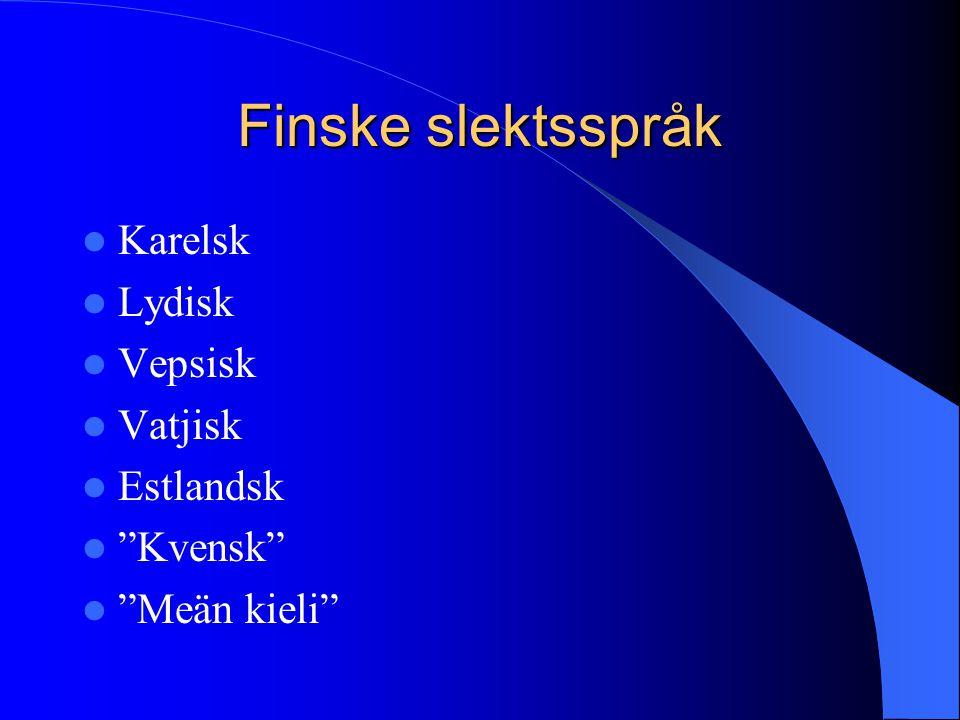 Finske slektsspråk Karelsk Lydisk Vepsisk Vatjisk Estlandsk Kvensk
