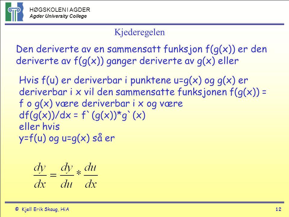 Kjederegelen Den deriverte av en sammensatt funksjon f(g(x)) er den deriverte av f(g(x)) ganger deriverte av g(x) eller.