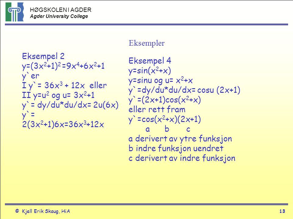 Eksempler Eksempel 2 y=(3x2+1)2 =9x4+6x2+1 y`er. I y`= 36x3 + 12x eller. II y=u2 og u= 3x2+1. y`= dy/du*du/dx= 2u(6x)