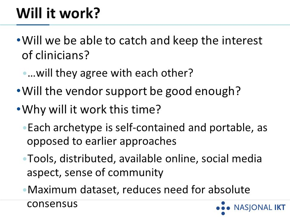 Will it work Will we be able to catch and keep the interest of clinicians …will they agree with each other
