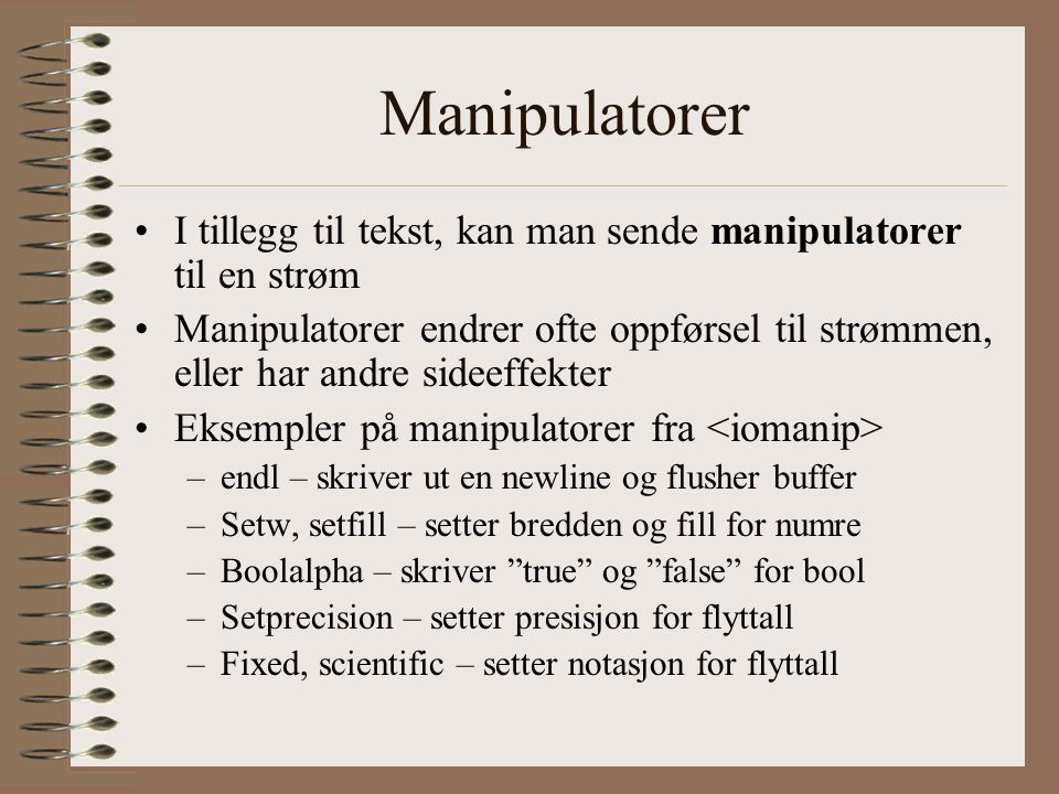 Manipulatorer I tillegg til tekst, kan man sende manipulatorer til en strøm.