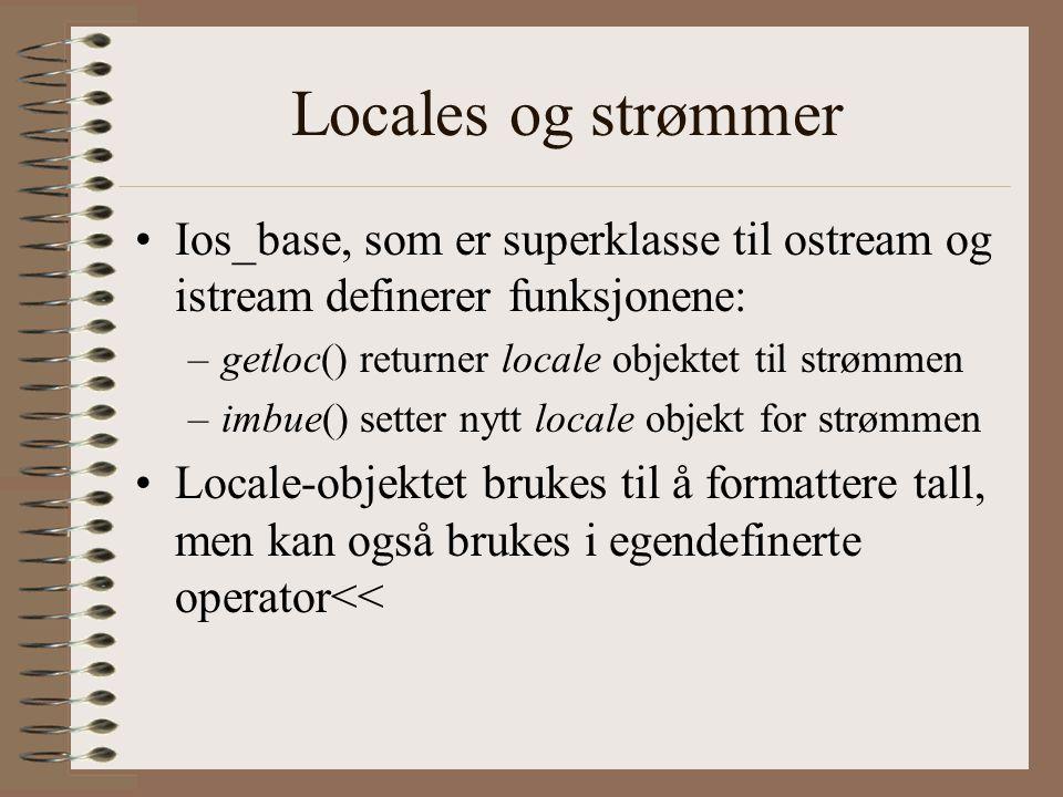 Locales og strømmer Ios_base, som er superklasse til ostream og istream definerer funksjonene: getloc() returner locale objektet til strømmen.