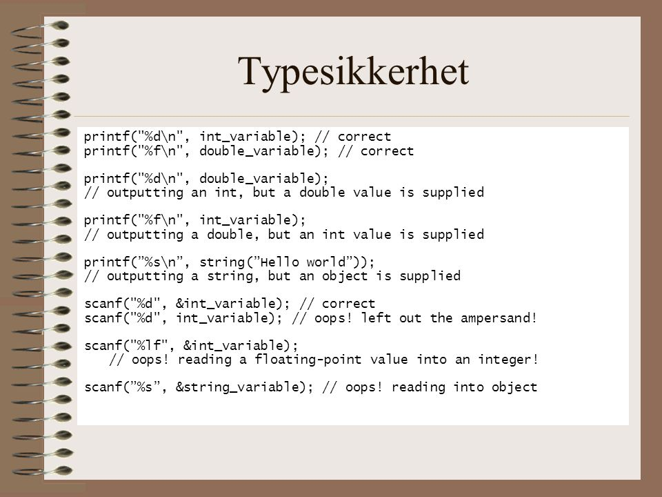 Typesikkerhet printf( %d\n , int_variable); // correct