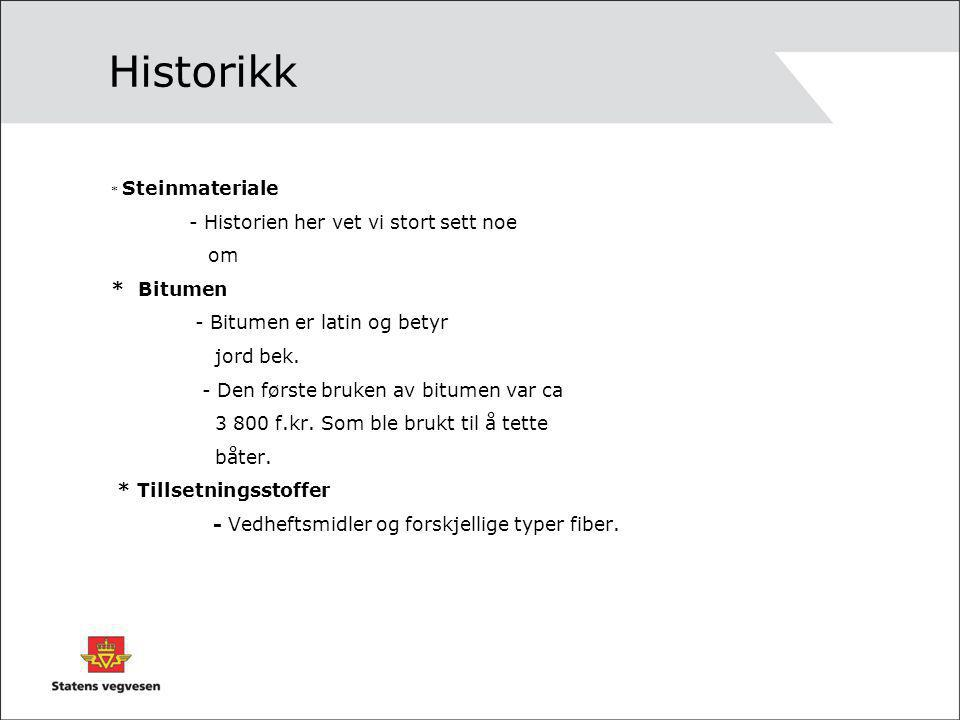 Historikk - Historien her vet vi stort sett noe om * Bitumen
