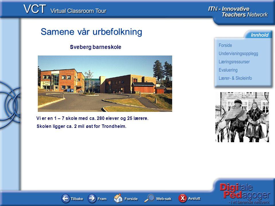 Sveberg barneskole Vi er en 1 – 7 skole med ca. 280 elever og 25 lærere.