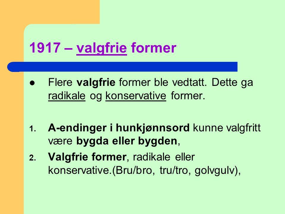 1917 – valgfrie former Flere valgfrie former ble vedtatt. Dette ga radikale og konservative former.