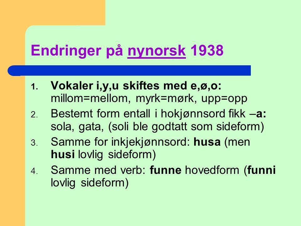 Endringer på nynorsk 1938 Vokaler i,y,u skiftes med e,ø,o: millom=mellom, myrk=mørk, upp=opp.