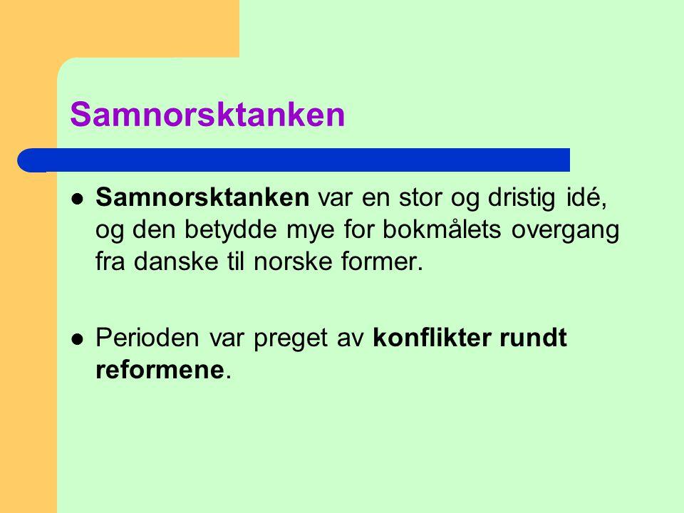 Samnorsktanken Samnorsktanken var en stor og dristig idé, og den betydde mye for bokmålets overgang fra danske til norske former.